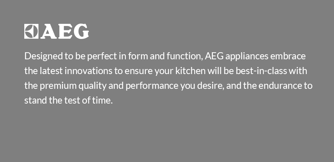 Designed to be perfect in form and function, AEG appliances embrace the latest innovations to ensure your kitchen will be best-in-class with the premium quality and performance you desire, and the endurance to stand the test of time.