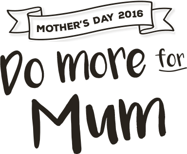 mother's day 2016 - Do more for mum