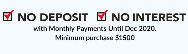 no deposit no interest with monthly payments until dec 2020 minimum purchase $1500